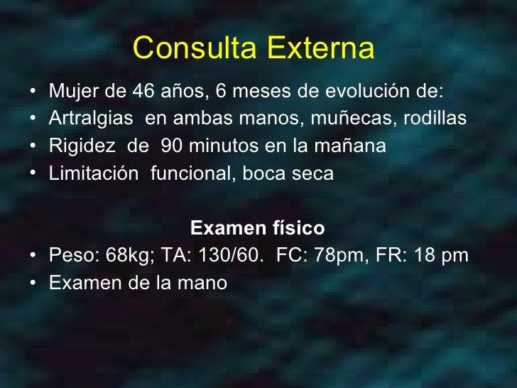 Consulta Externa  <ul><li>Mujer de 46 años, 6 meses de evolución de:  </li></ul><ul><li>Artralgias  en ambas manos, muñeca...