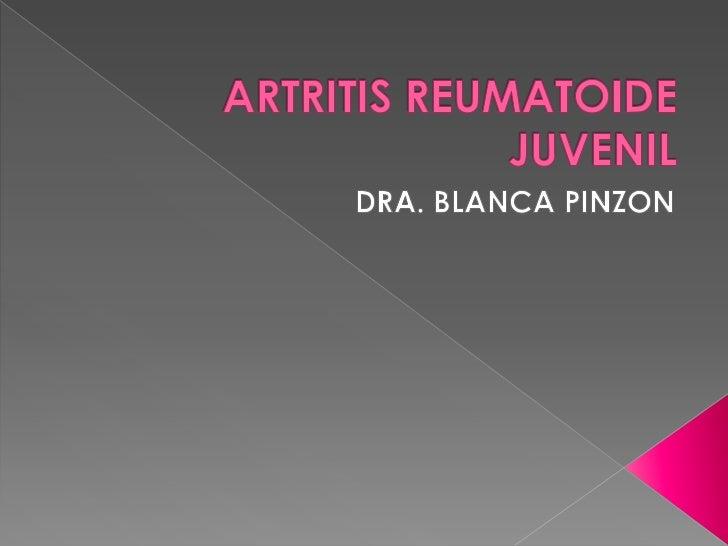    ES LA FORMA MAS FRECUENTE DE ARTRITIS    EN LA INFANCIA (MENORES DE 16 AÑOS) EPIDEMIOLOGIA: INCIDENCIA DE 0.8 A 14  C...