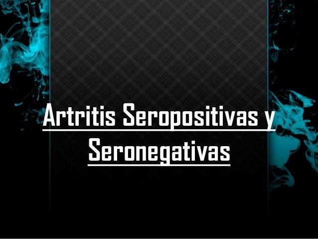 Artritis Seropositivas y Seronegativas