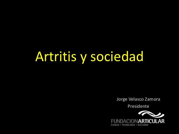 Artritis y sociedad              Jorge Velasco Zamora                   Presidente