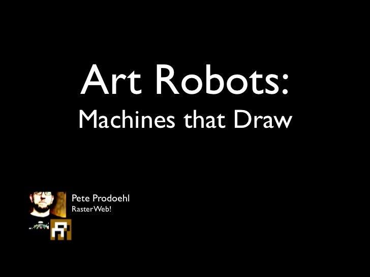 Art Robots: Machines that DrawPete ProdoehlRasterWeb!