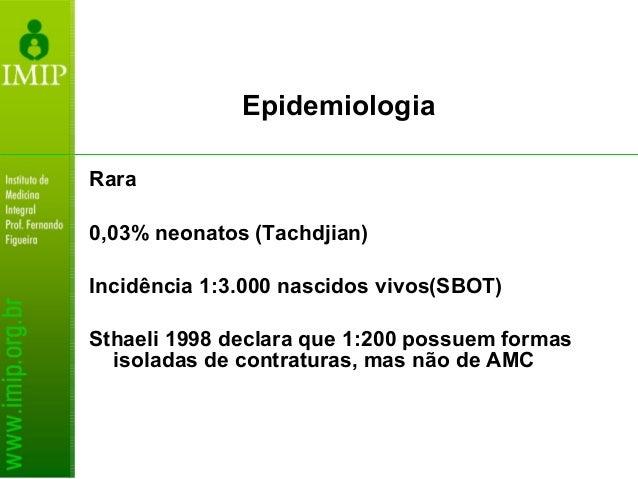 Rara 0,03% neonatos (Tachdjian) Incidência 1:3.000 nascidos vivos(SBOT) Sthaeli 1998 declara que 1:200 possuem formas isol...