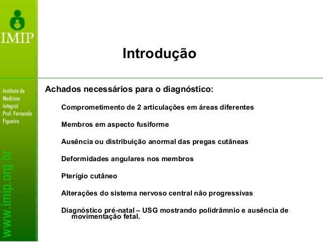 Achados necessários para o diagnóstico: Comprometimento de 2 articulações em áreas diferentes Membros em aspecto fusiforme...