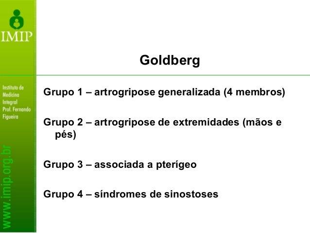 Goldberg Grupo 1 – artrogripose generalizada (4 membros) Grupo 2 – artrogripose de extremidades (mãos e pés) Grupo 3 – ass...