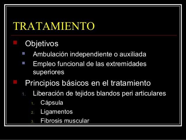 TRATAMIENTO 2.- Fisioterapia.  Es de importancia efectuar diariamente y por largos periodos 3.- Ortesis.  La inmovilizac...