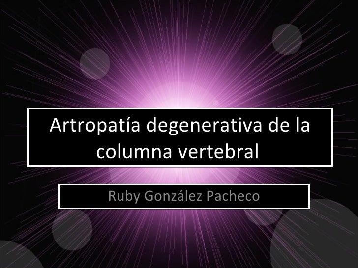 Artropatía degenerativa de la columna vertebral  Ruby González Pacheco