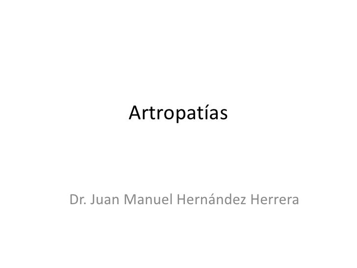 Artropatías<br />Dr. Juan Manuel Hernández Herrera<br />