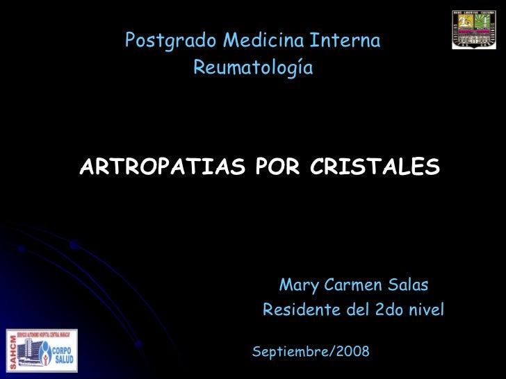 Postgrado Medicina Interna           Reumatología     ARTROPATIAS POR CRISTALES                       Mary Carmen Salas   ...