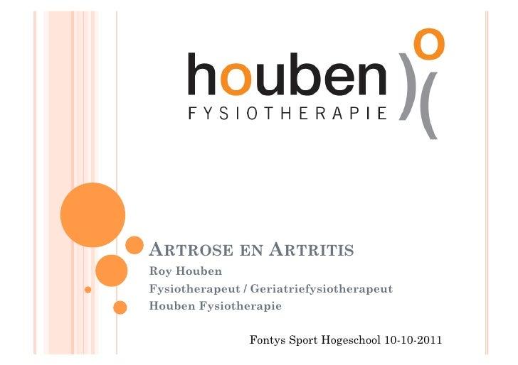 ARTROSE EN ARTRITISRoy HoubenFysiotherapeut / GeriatriefysiotherapeutHouben Fysiotherapie                Fontys Sport Hoge...