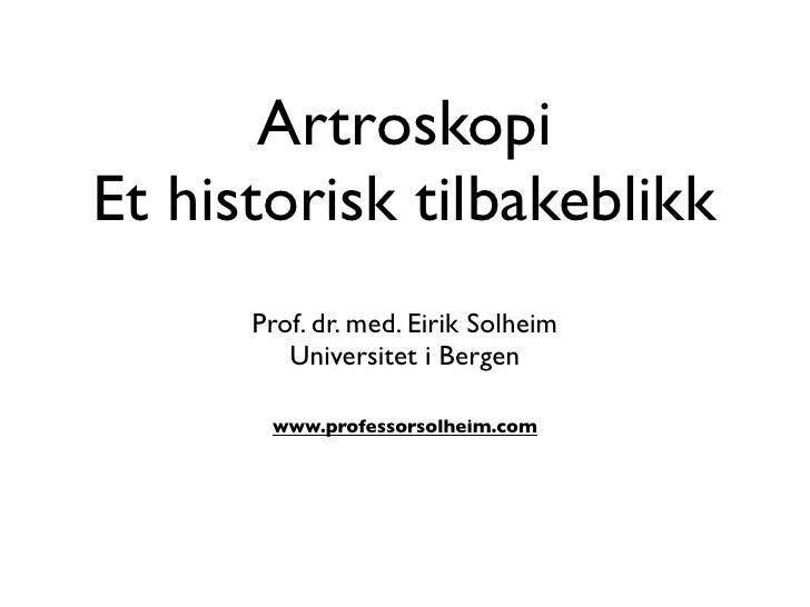 Artroskopi Et historisk tilbakeblikk       Prof. dr. med. Eirik Solheim          Universitet i Bergen         www.professo...