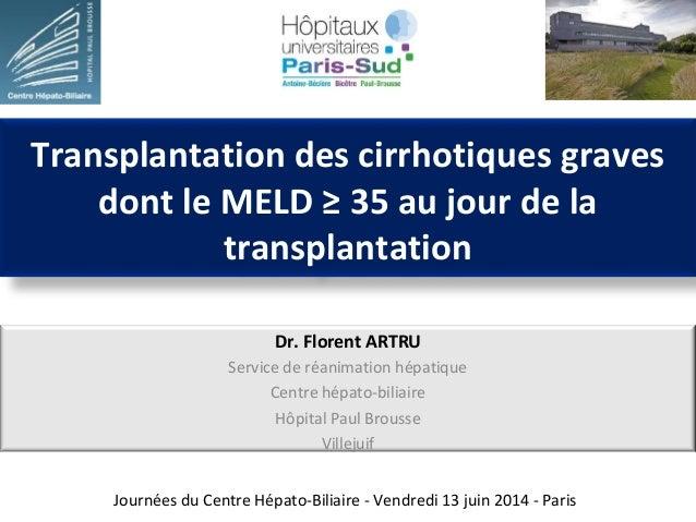 Transplantation des cirrhotiques graves  dont le MELD ≥ 35 au jour de la  transplantation  Dr. Florent ARTRU  Service de r...