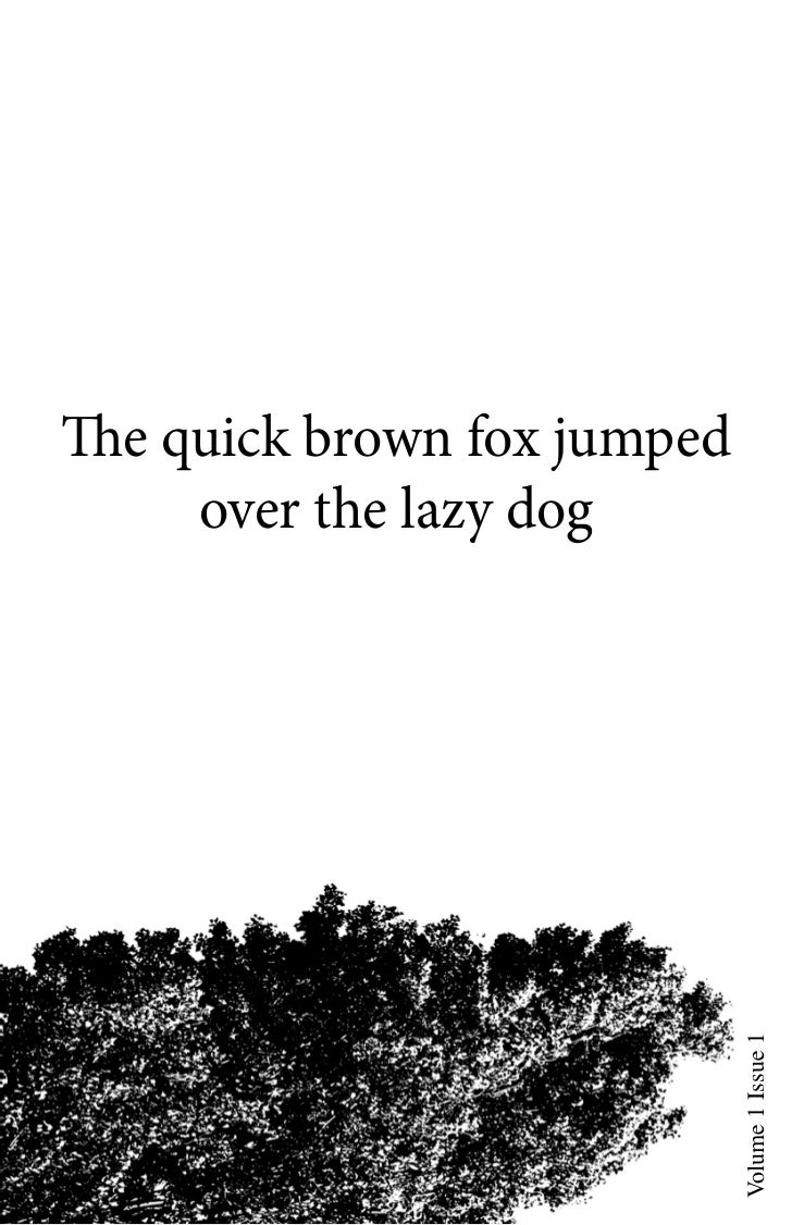 The quick brown fox jumped     over the lazy dog                             Volume 1 Issue 1