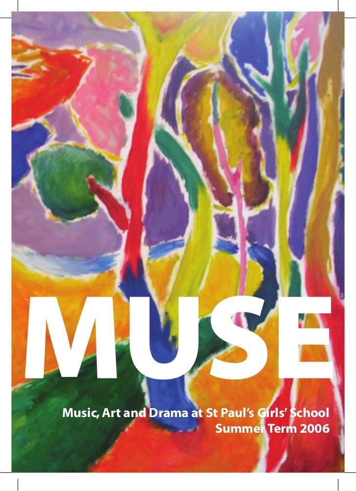 MUSEMusic, Art and Drama at St Paul's Girls' School                          Summer Term 2006