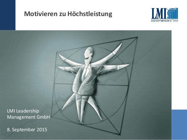 Kursleitermeeting Juni 2012 LMI Leadership Management GmbH 8. September 2015 Motivieren zu Höchstleistung