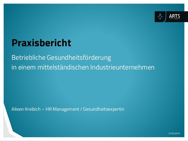 Praxisbericht Betriebliche Gesundheitsförderung in einem mittelständischen Industrieunternehmen Aileen Kreibich – HR Manag...