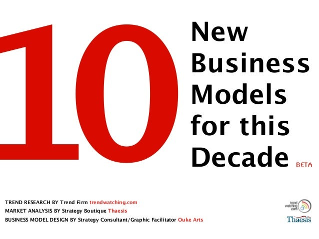 10TREND RESEARCH BY Trend Firm trendwatching.com MARKET ANALYSIS BY Strategy Boutique Thaesis BUSINESS MODEL DESIGN BY Str...