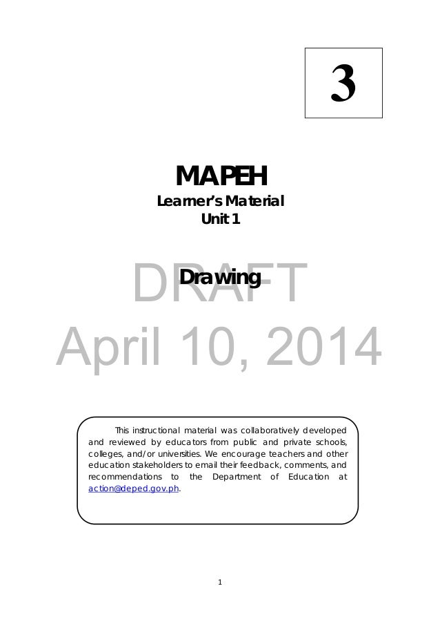 DRAFT April 10, 2014 1      MAPEH Learner's Material Unit 1 Drawing   This instructional material was collaboratively deve...