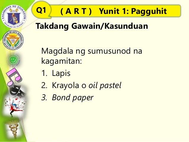 Takdang Gawain/Kasunduan Magdala ng sumusunod na kagamitan: 1. Lapis 2. Krayola o oil pastel 3. Bond paper ( A R T ) Yunit...