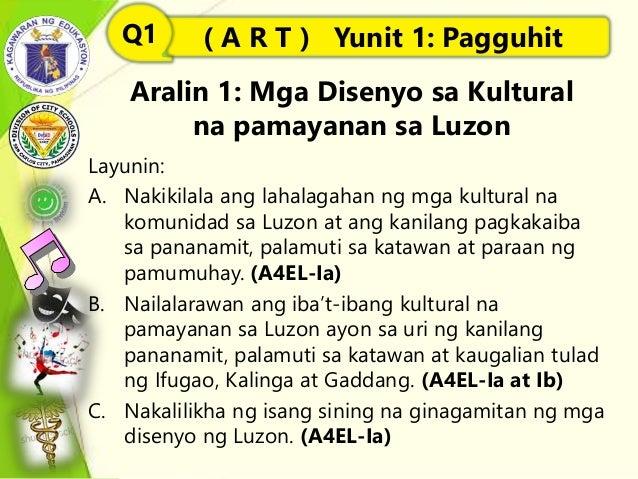 Aralin 1: Mga Disenyo sa Kultural na pamayanan sa Luzon Layunin: A. Nakikilala ang lahalagahan ng mga kultural na komunida...