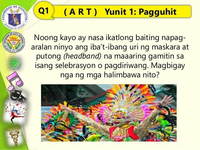 Noong kayo ay nasa ikatlong baiting napag- aralan ninyo ang iba't-ibang uri ng maskara at putong (headband) na maaaring ga...