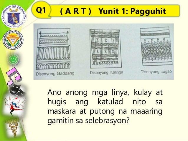 Ano anong mga linya, kulay at hugis ang katulad nito sa maskara at putong na maaaring gamitin sa selebrasyon? ( A R T ) Yu...