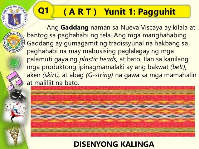 Ang Gaddang naman sa Nueva Viscaya ay kilala at bantog sa paghahabi ng tela. Ang mga manghahabing Gaddang ay gumagamit ng ...
