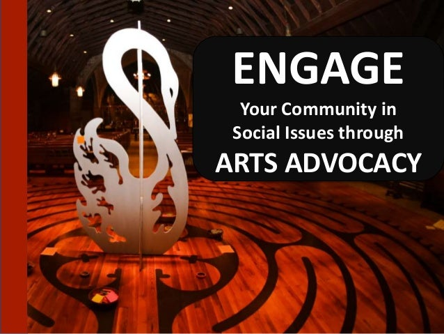 ENGAGE Your Community in Social Issues through ARTS ADVOCACY