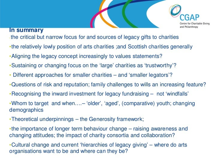 In summary•   the critical but narrow focus for and sources of legacy gifts to charities•the relatively lowly position of ...