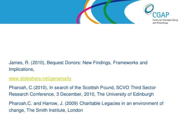 James, R. (2010), Bequest Donors: New Findings, Frameworks andImplications,www.slideshare.net/generosityPharoah, C.(2010),...