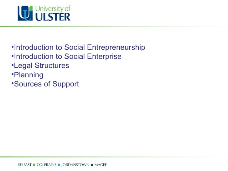 <ul><li>Introduction to Social Entrepreneurship </li></ul><ul><li>Introduction to Social Enterprise </li></ul><ul><li>Lega...