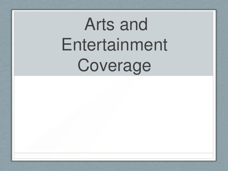 Arts andEntertainment Coverage