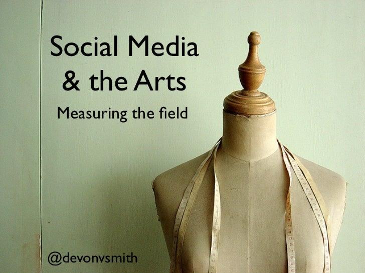 Social Media & the Arts Measuring the field@devonvsmith