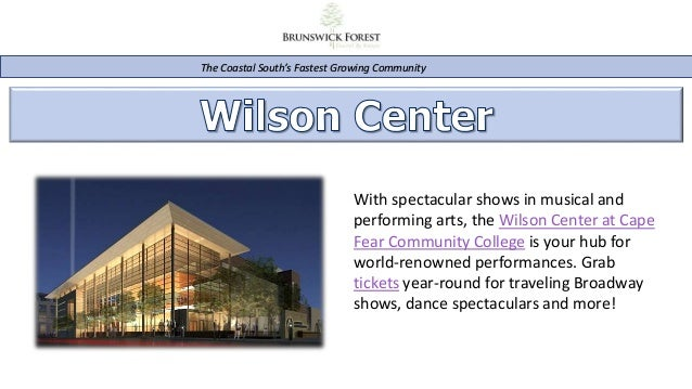 The Coastal South's Fastest Growing Community With spectacular shows in musical and performing arts, the Wilson Center at ...