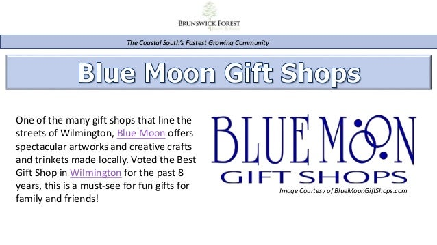 The Coastal South's Fastest Growing Community One of the many gift shops that line the streets of Wilmington, Blue Moon of...