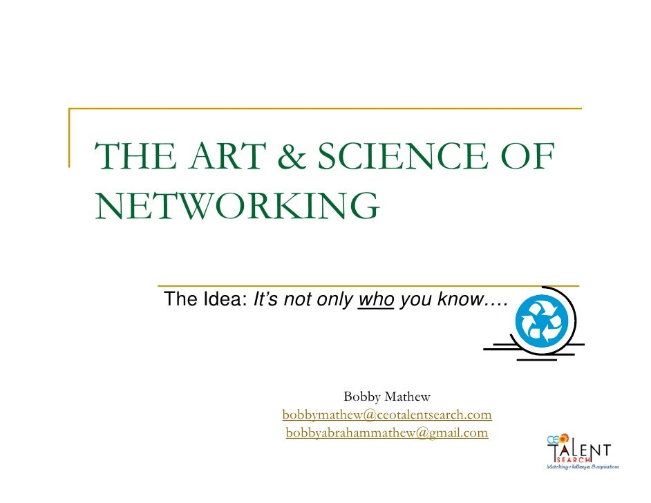 THE ART & SCIENCE OF NETWORKING    The Idea: It's not only who you know….                            Bobby Mathew         ...
