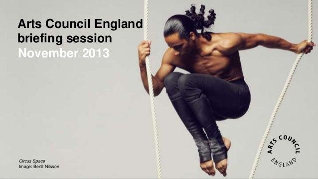 Arts Council England briefing session November 2013  Circus Space Image: Bertil Nilsson