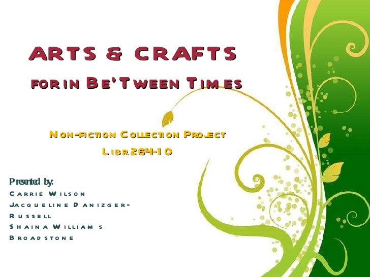 Free Powerpoint Templates ARTS & CRAFTS  for in Be'Tween Times Non-fiction Collection Project Libr 264-10 Presented by:  C...