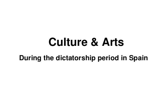 Culture & Arts During the dictatorship period in Spain