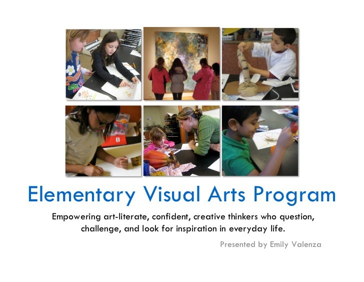Elementary Visual Arts Program  Empowering art-literate, confident, creative thinkers who question,       challenge, and l...
