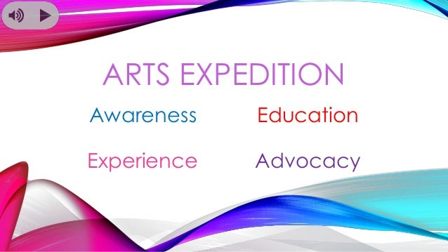 ARTS EXPEDITION Awareness Education Experience Advocacy
