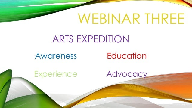 ARTS EXPEDITION Awareness Education Experience Advocacy WEBINAR THREE 1
