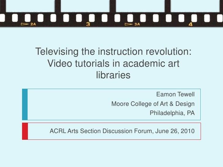 Televising the instruction revolution:    Video tutorials in academic art                libraries                        ...