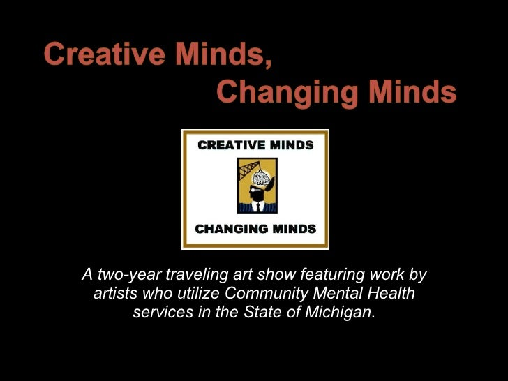 A two-year traveling art show featuring work by artists who utilize Community Mental Health services in the State of Michi...