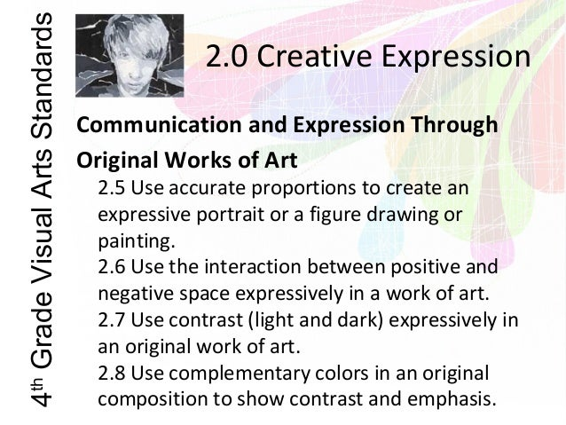 differentiate the purpose of the visual arts from other art forms of creative expression • differentiate the visual arts from other forms of creative expression • list the different media of visual art, such as painting, sculpture, photography, and so on • define the meaning of historical, social, and aesthetic values and eras in visual art.