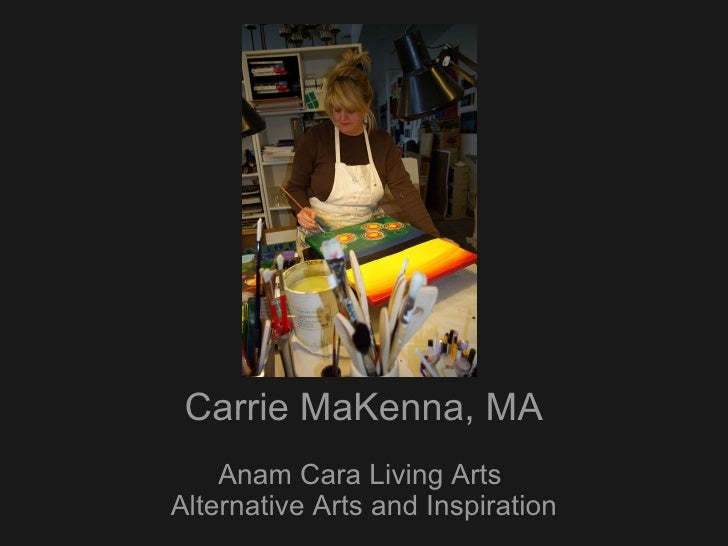 Carrie MaKenna, MA Anam Cara Living Arts  Alternative Arts and Inspiration