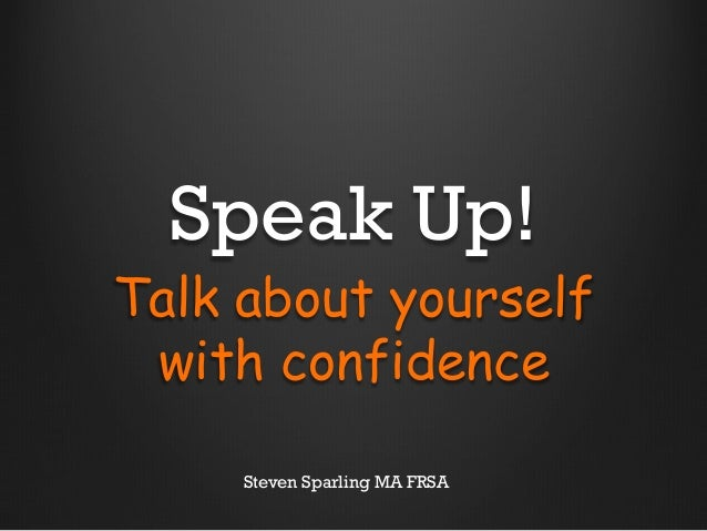 Speak Up! Talk about yourself with confidence Steven Sparling MA FRSA