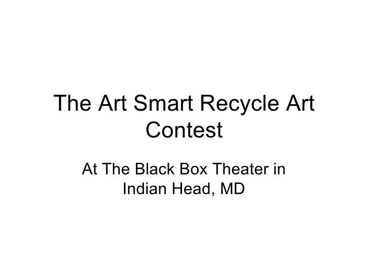 The Art Smart Recycle Art Contest At The Black Box Theater in Indian Head, MD
