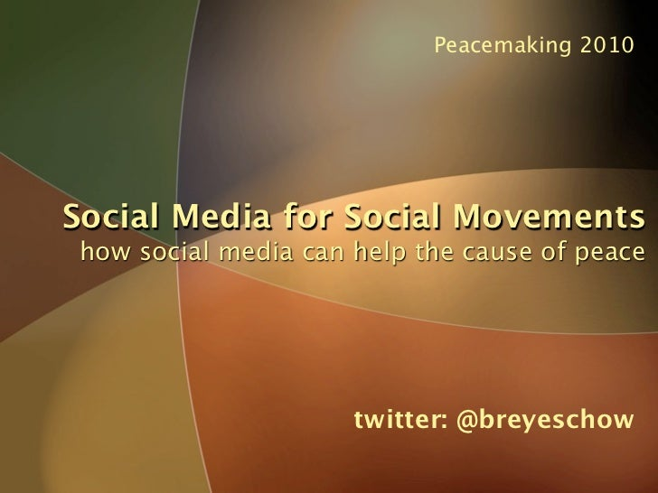 Peacemaking 2010     Social Media for Social Movements how social media can help the cause of peace                       ...