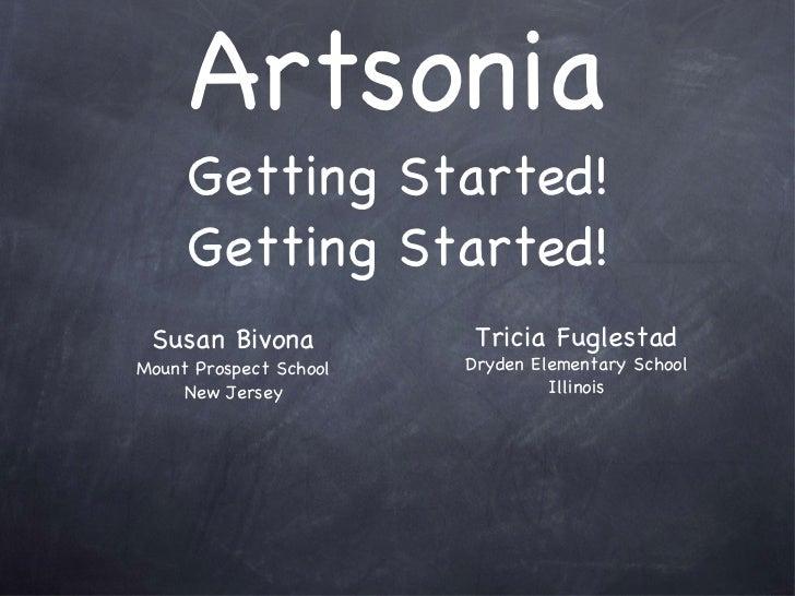 Artsonia Getting Started! Getting Started! <ul><li>Susan Bivona </li></ul><ul><li>Mount Prospect School </li></ul><ul><li>...