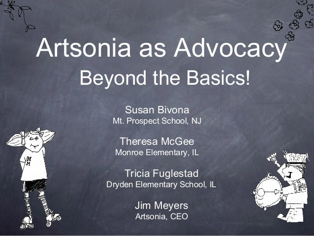 Artsonia as Advocacy Beyond the Basics! Tricia Fuglestad Dryden Elementary School, IL Susan Bivona Mt. Prospect School, NJ...
